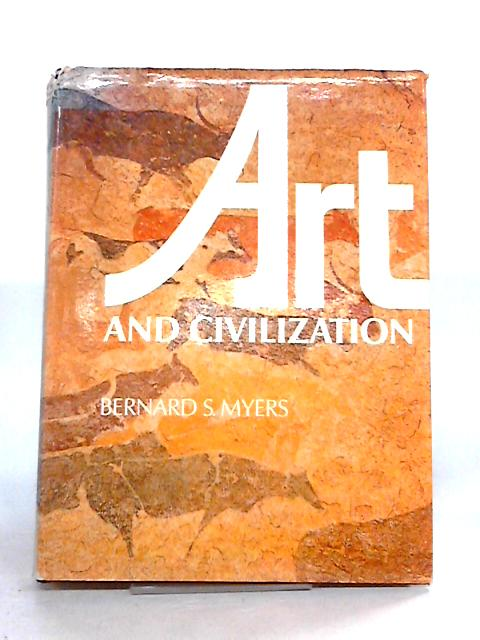 Art and Civilization by Bernard S. Myers