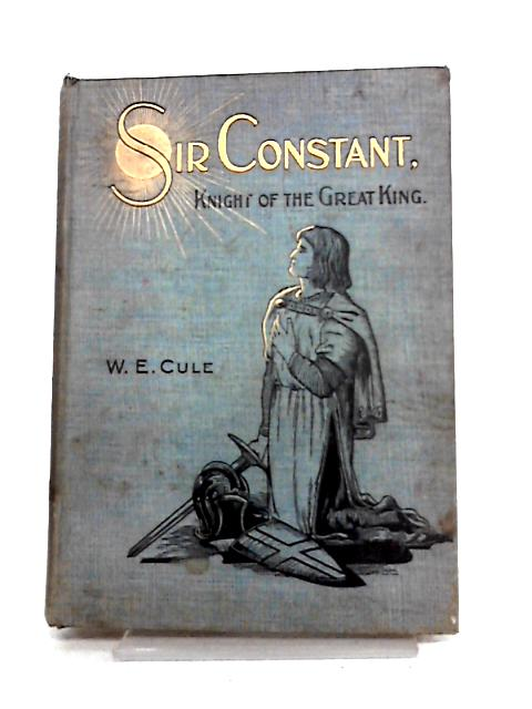 Sir Constant: Knight of the Great King by W.E. Cule