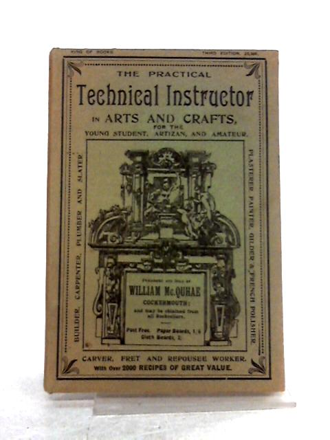 The Practical Technical Instructor in Arts and Crafts by Anon