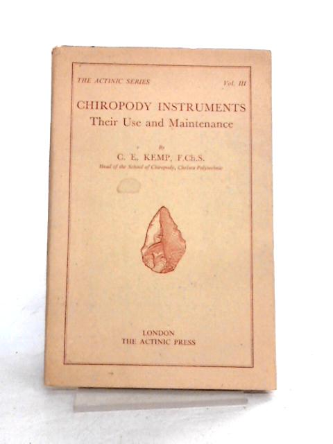 Chiropody Instruments: Use and Maintenance by C.E. Kemp