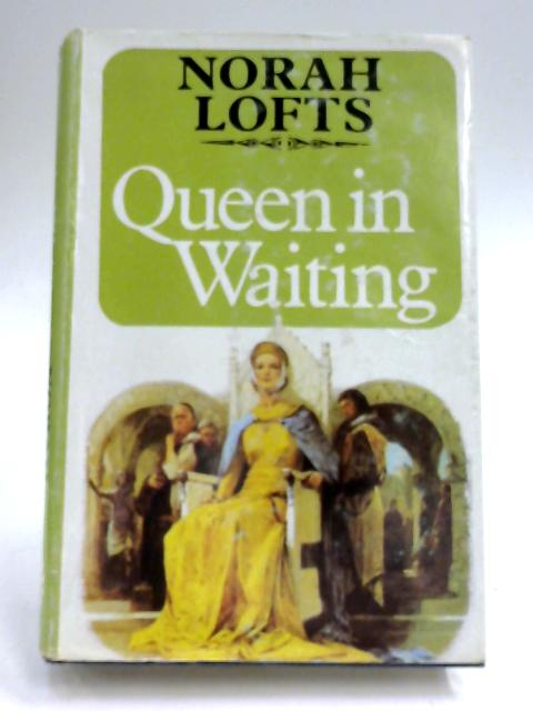 Queen in Waiting By Norah Lofts