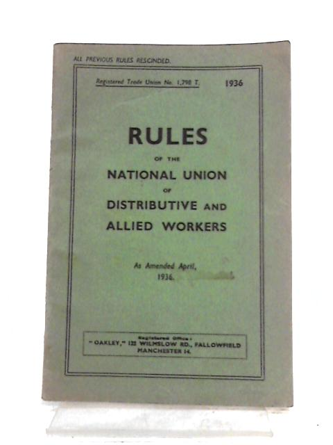 Rules of the National Union of Distributive and Allied Workers as amended April 1936 by Anon