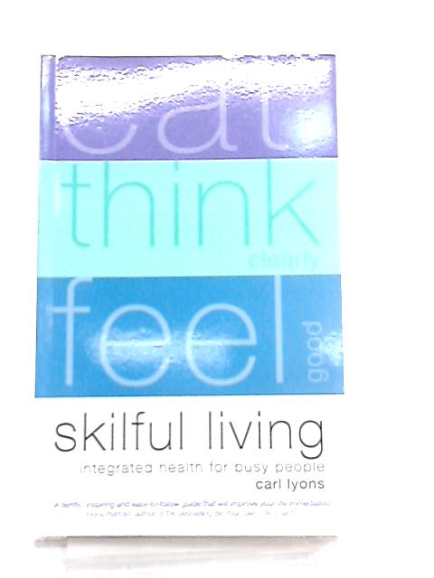 Skilful Living, Integrated Health for Busy People By Carl Lyons