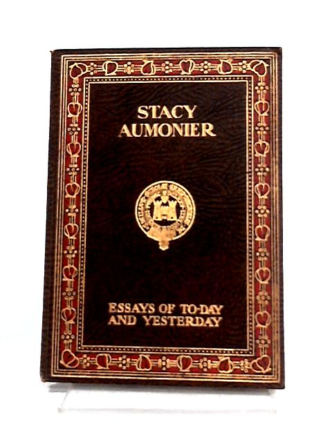 Essays of To-Day and Yesterday By Stacy Aumonier