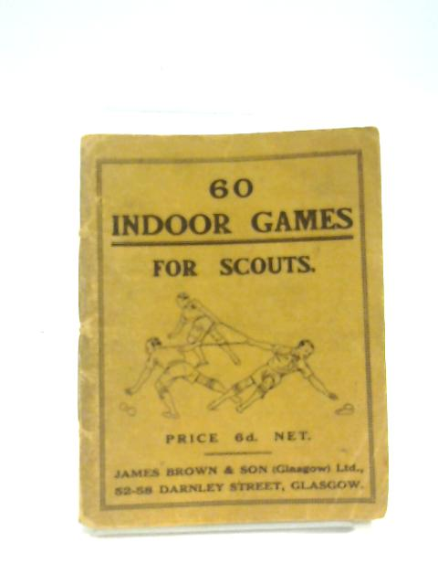 Sixty Indoor Games for Scouts by J. B. Collyns