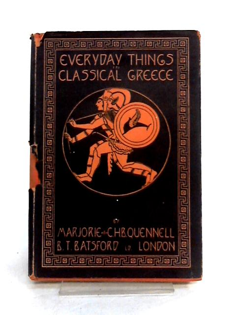 Everyday Things Classical Greece By C.H.B. Quennell