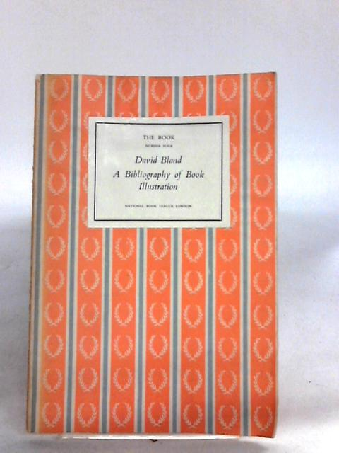 The Book Number Four: A Bibliography of Book Illustration. By Bland,david