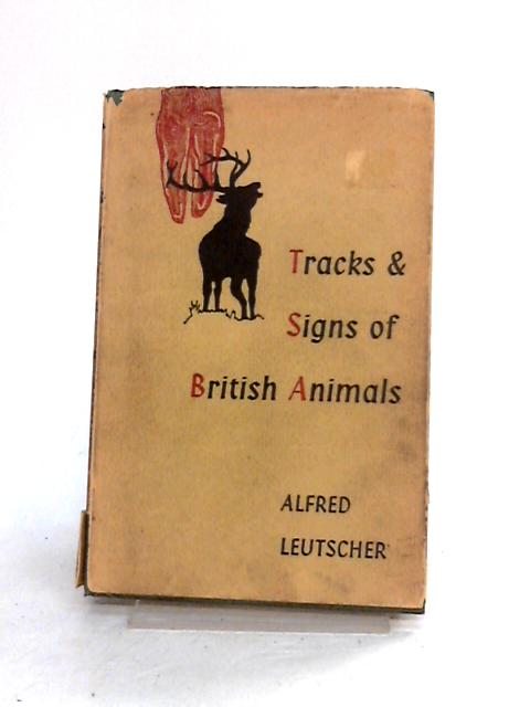 Tracks and Signs of British Animals by Alfred Leutscher
