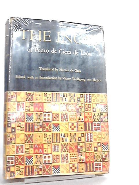 The Incas of Pedro de Cieza de Leon by Victor W. V. Hagen