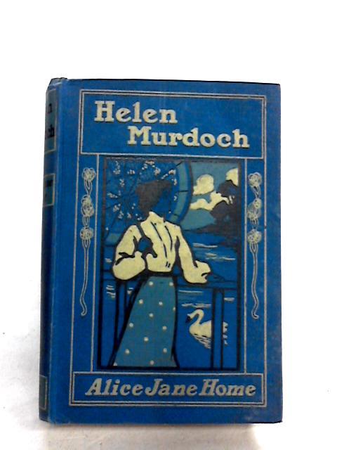 HELEN MURDOCH OR TREASURES OF DARKNESS By ALICE JANE HOME