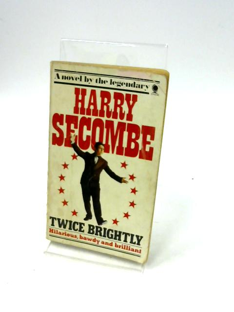 Twice Brightly By Secombe, Harry