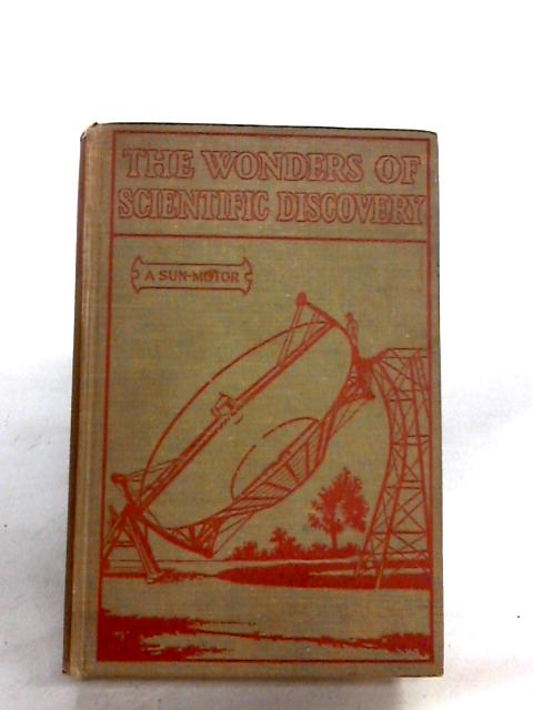 The Wonders Of Scientific Discovery. By Gibson, Charles R. Frse
