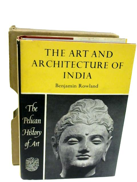 The Art and Architecture of India by Rowland, B.