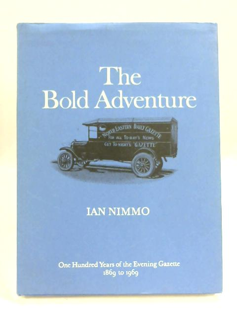 The Bold Adventure - One Hundred Years of the Evening Gazette: 1869 to 1969 by Ian Nimmo