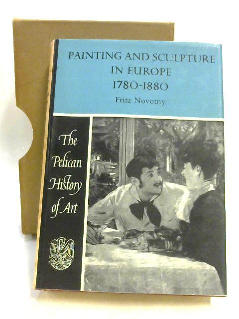 Painting and Sculpture in Europe 1780-1880 by Fritz Novotny