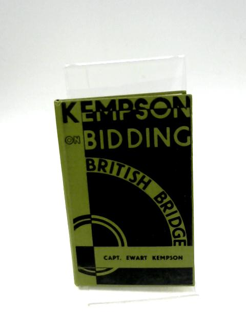 """Kempson on Bidding: Being a Fourth and Revised Edition of """" British Bridge, """" Setting Forth the Common-Sense Contract Bridge by Ewart Kempson"""