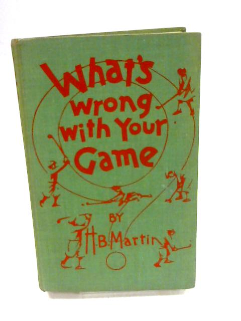 What's Wrong With Your Game? by Martin, Harry Brownlow