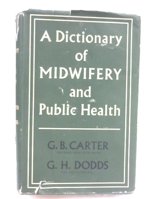 A Dictionary of Midwifery and Public Health by Gladys B. Carter