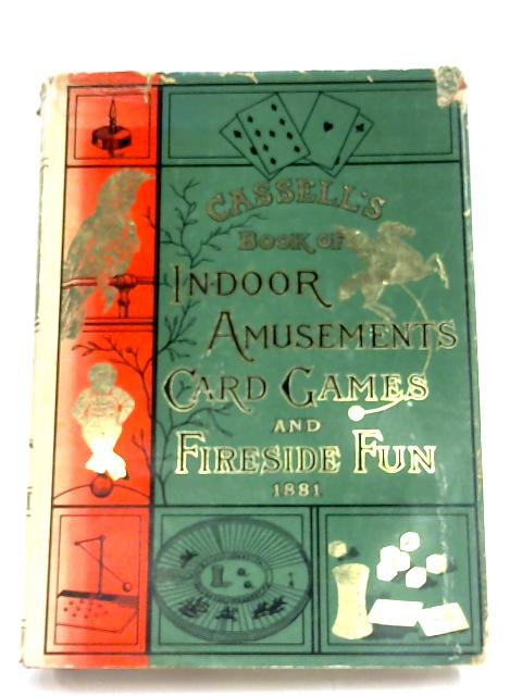 Cassell'S Book of In-Door Amusements, Card Games, and Fireside Fun by Cassell