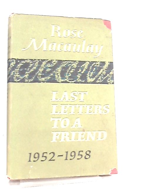 Last Letters to a Friend, 1952-1958 by Rose Macaulay