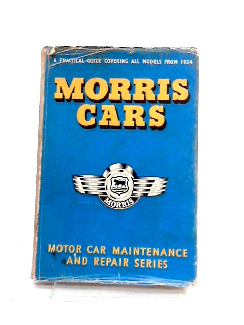 Morris Cars: A Practical guide to maintenance and repair covering models from 1934 by Anon