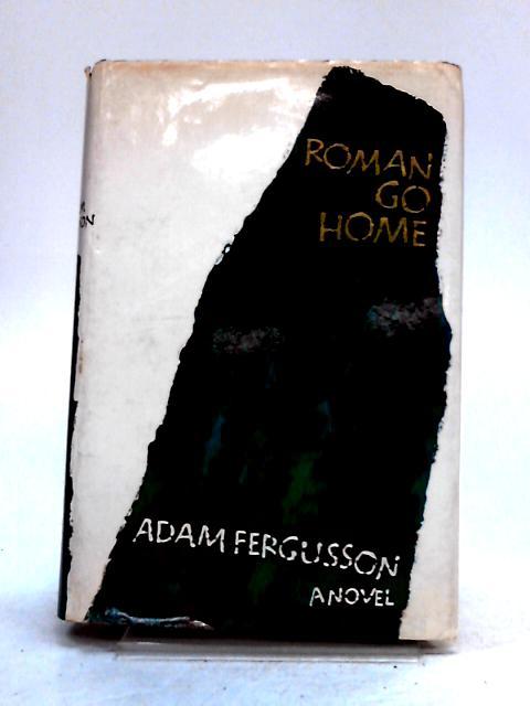 Roman Go Home by Adam Fergusson