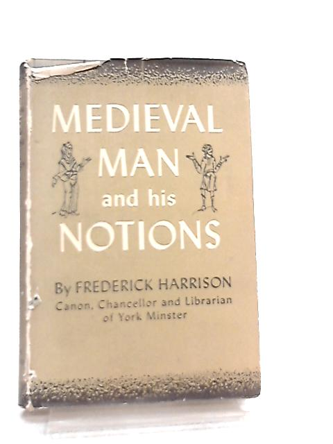 Medieval Man and his Notions by Frederick Harrison