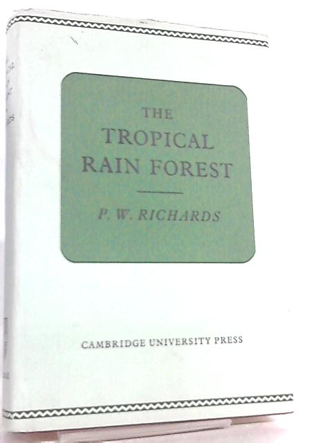 The Tropical Rain Forest, An Ecological Study by P. W. Richards