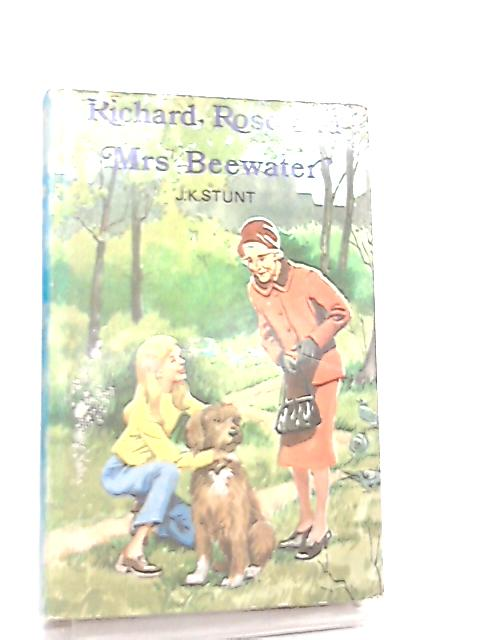 Richard, Rose and Mrs Beewater by J. K. Stunt