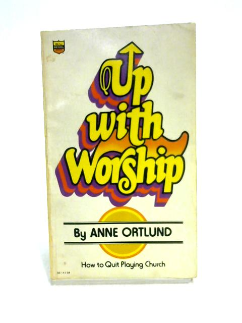 Up with Worship By Anne Ortlund
