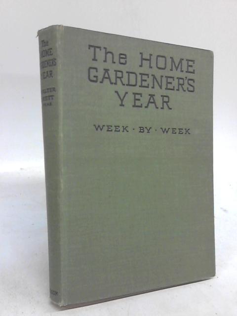 The Home Gardeners Year Week by Week by Walter Brett