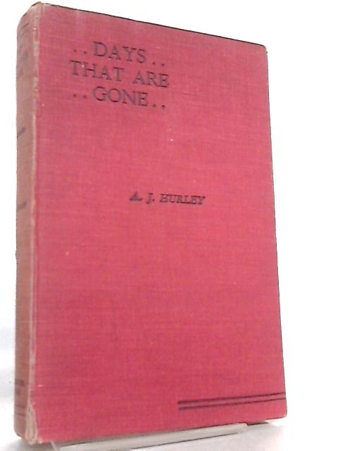 Days That Are Gone By Alfred James Hurley