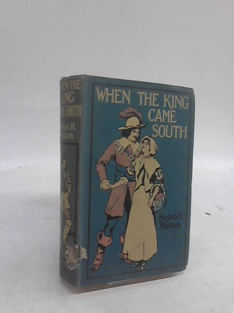 When the King Came South, a romance of Borwick Hall by Helen H. Watson