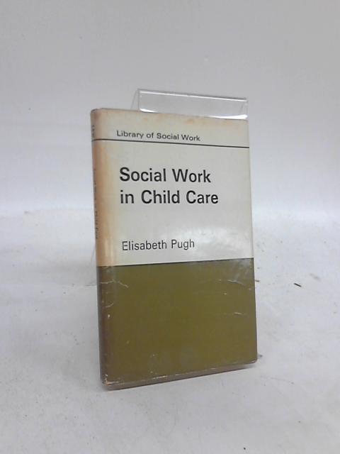 Social Work in Child Care by Elisabeth Pugh