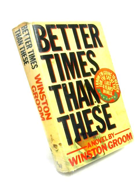 Better Times Than These By Winston Groom