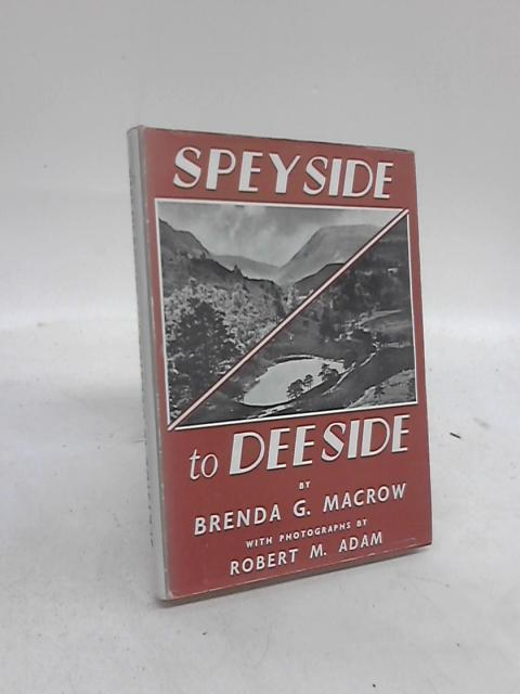 Speyside to Deeside by Brenda G Macrow