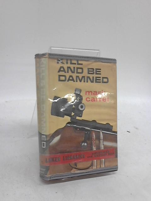 Kill and be Damned by Mark Carrel