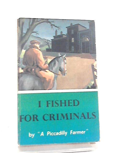 I Fished For Criminals by A Piccadilly Farmer