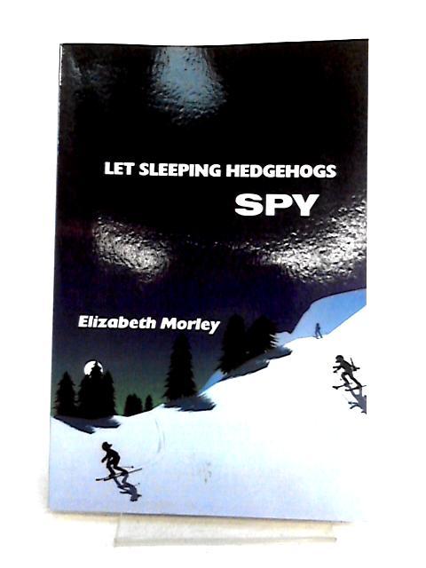 Let Sleeping Hedgehogs Spy By Elizabeth Morley