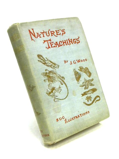 Nature's Teachings: Human Invention Anticipated by Nature by J.G. Wood