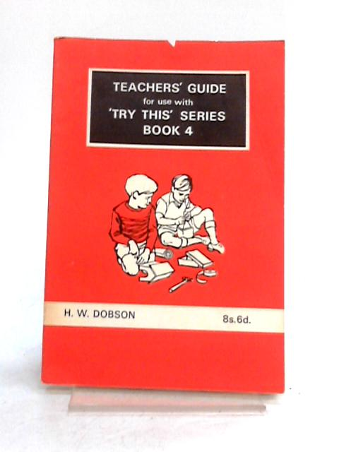 Teachers Guide for 'Try This' Book 4 By H.W. Dobson