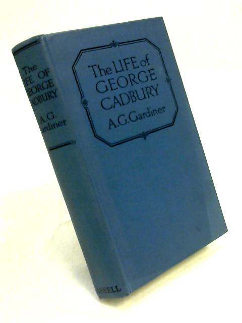 Life of George Cadbury by A.G. Gardiner