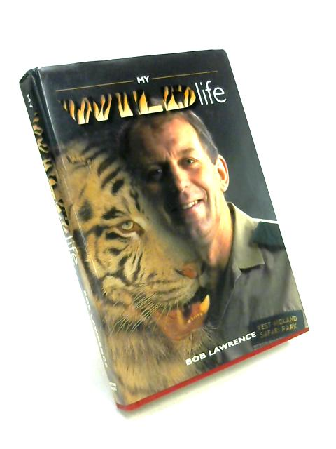 My Wild Life by Bob Lawrence