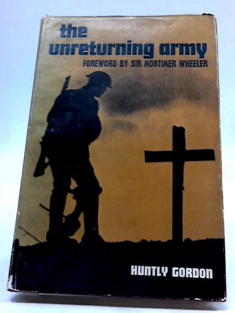The Unreturning Army: A Field Gunner In Flanders,1917-1918 By Huntly Gordon