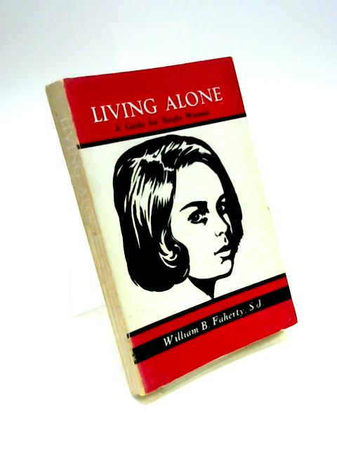 Living Alone: A Guide for the Single Woman By W.B. Faherty