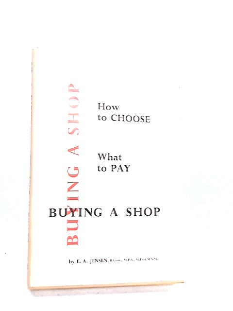 Buying a Shop: How to Choose What to Pay by Jensen, E A