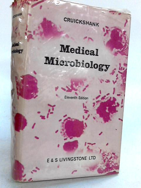 Medical microbiology: A guide to the laboratory diagnosis and control of infection by Cruickshank, Robert