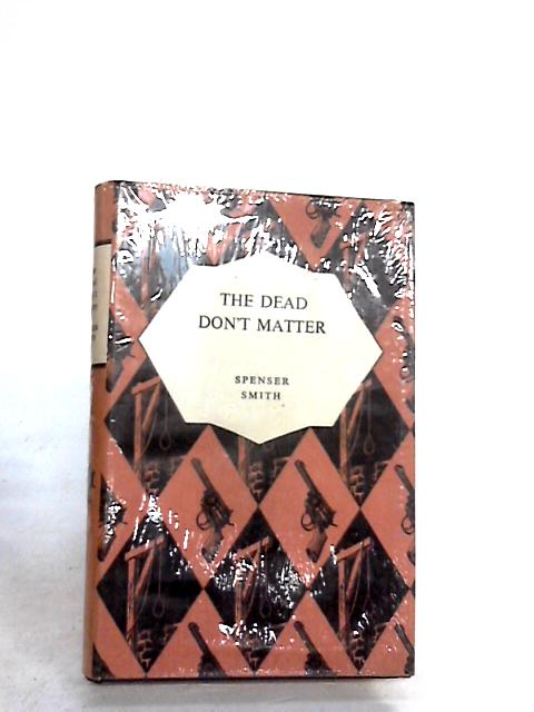 The Dead Don't Matter by Spenser Smith