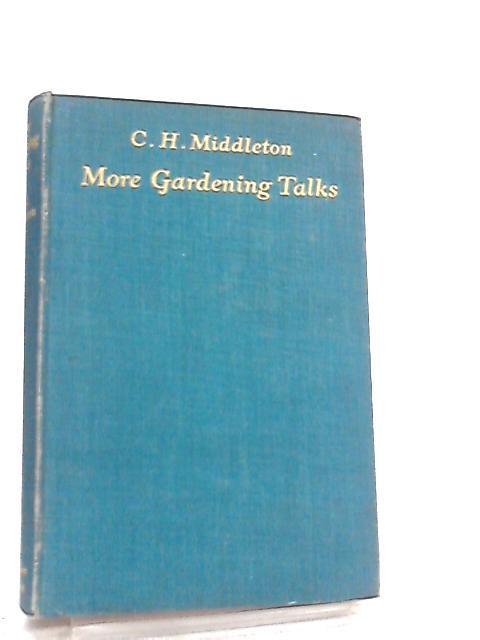 More Gardening Talks by C. H. Middleton