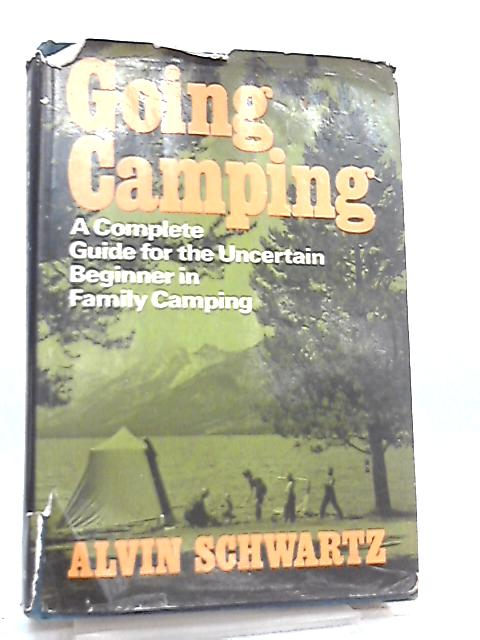 Going Camping Complete Guide for Uncertain by Alvin Schwartz